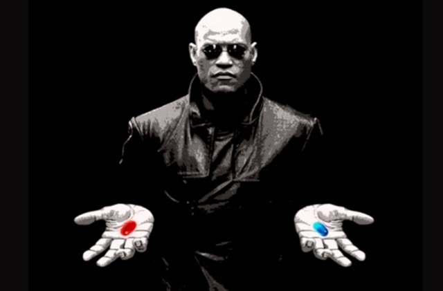 The choice is yours - take the blue pill or the red pill